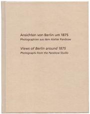 Ansichten von Berlin um 1875 | Photographien aus dem Atelier Panckow