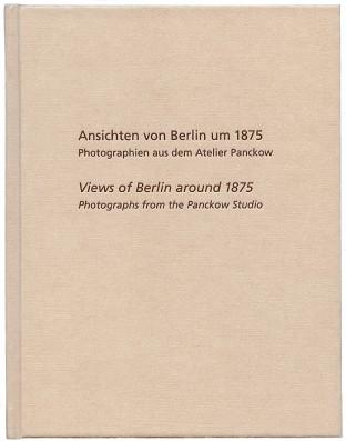 Ansichten von Berlin um 1875   Photographien aus dem Atelier Panckow