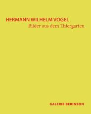 Hermann Wilhelm Vogel ( 1834 -1898 )  Bilder aus dem Thiergarten